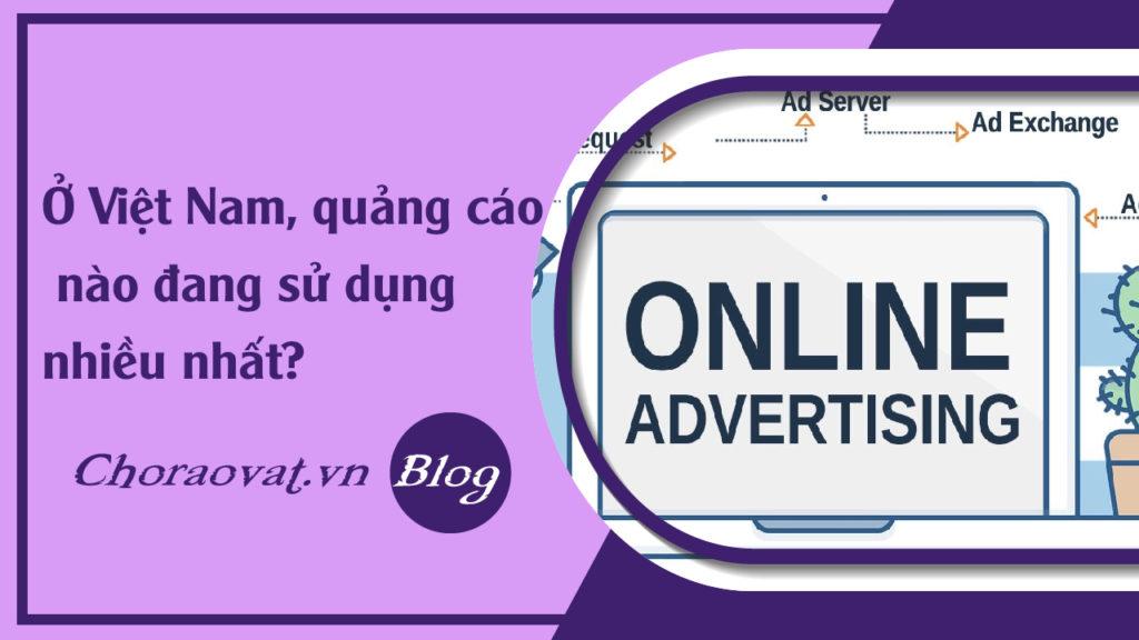 Ở Việt Nam, quảng cáo nào đang sử dụng nhiều nhất?