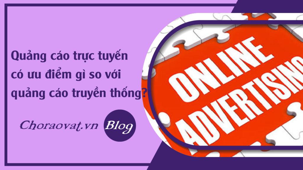 Quảng cáo trực tuyến có ưu điểm gì so với quảng cáo truyền thống?